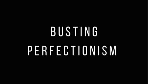 Busting Perfectionism