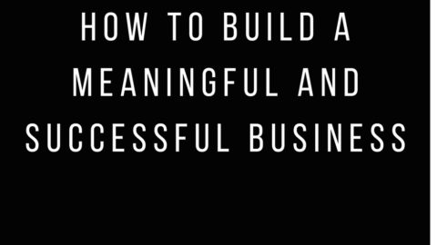 How to  Build a Meaningful & Successful Business