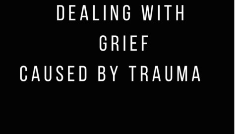 Dealing with Loss , Grief & Trauma