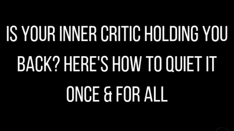 Is Your Inner Critic Holding You Back? Here's How To Quiet It Once & For All