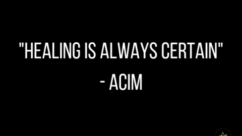 Healing is Always Certain #ACIM